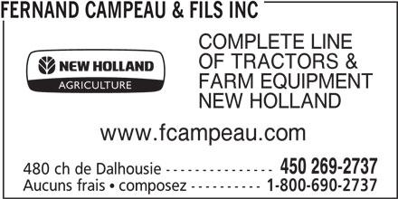 Fernand Campeau & Fils Inc (450-269-2737) - Annonce illustrée======= - FERNAND CAMPEAU & FILS INC COMPLETE LINE OF TRACTORS & FARM EQUIPMENT NEW HOLLAND www.fcampeau.com 450 269-2737 480 ch de Dalhousie --------------- Aucuns frais ! composez ---------- 1-800-690-2737