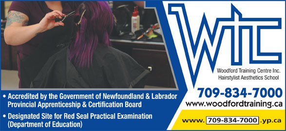Woodford Training Centre Inc Hairstylist-Aesthetics School (709-834-7000) - Display Ad - Woodford Training Centre Inc. Hairstylist Aesthetics School 709-834-7000 Accredited by the Government of Newfoundland & Labrador www.woodfordtraining.ca Provincial Apprenticeship & Certification Board Designated Site for Red Seal Practical Examination Department of Education