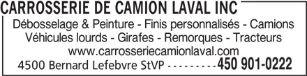 Carrosserie de Camion Laval Inc (450-901-0222) - Annonce illustrée======= - Débosselage & Peinture - Finis personnalisés - Camions Véhicules lourds - Girafes - Remorques - Tracteurs www.carrosseriecamionlaval.com 450 901-0222 4500 Bernard Lefebvre StVP --------- CARROSSERIE DE CAMION LAVAL INC