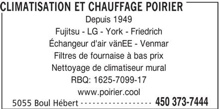 Climatisation et Chauffage Poirier (450-373-7444) - Annonce illustrée======= - Depuis 1949 CLIMATISATION ET CHAUFFAGE POIRIER Fujitsu - LG - York - Friedrich Échangeur d'air vänEE - Venmar Filtres de fournaise à bas prix Nettoyage de climatiseur mural RBQ: 1625-7099-17 www.poirier.cool ------------------ 450 373-7444 5055 Boul Hébert