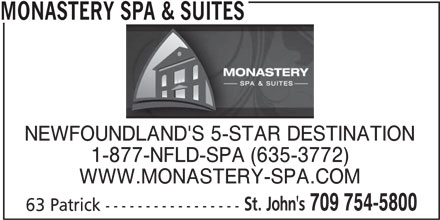 Monastery Spa & Suites (709-754-5800) - Display Ad - MONASTERY SPA & SUITES NEWFOUNDLAND'S 5-STAR DESTINATION 1-877-NFLD-SPA (635-3772) WWW.MONASTERY-SPA.COM St. John's 709 754-5800 63 Patrick -----------------