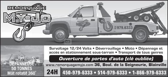 Centre de Remorquage My-Jo Inc (450-979-6333) - Annonce illustrée======= - Survoltage 12/24 Volts   Déverrouillage   Moto   Dépannage et accès en stationnement sous-terrain   Transport de tous genres DÉPANNEUSE www.remorquagemyjo.com 36, Boul. de la Seigneurie, Blainville www.remo 50 TONNES 24H 450-979-6333   514-979-6333   1-866-979-633345 Mât rotatif 360° Ouverture de portes d auto (clé oubliée)