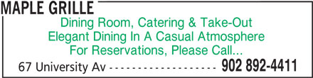 Maple Grille (902-892-4411) - Annonce illustrée======= - MAPLE GRILLE Dining Room, Catering & Take-Out Elegant Dining In A Casual Atmosphere For Reservations, Please Call... 902 892-4411 67 University Av -------------------