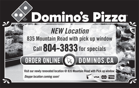 Domino's Pizza (506-859-9599) - Annonce illustrée======= - NEW Location 835 Mountain Road with pick up window Call for specials 804-3833 Dieppe location coming soon!