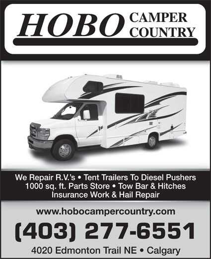 Hobo Camper Country (1990) Ltd (403-277-6551) - Display Ad - We Repair R.V. s   Tent Trailers To Diesel Pushers 1000 sq. ft. Parts Store   Tow Bar & Hitches 4020 Edmonton Trail NE   Calgary Insurance Work & Hail Repair www.hobocampercountry.comwww.hobocampercountry.com (403) 277-6551