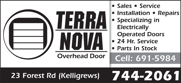 Terra Nova Overhead Door (709-744-2061) - Display Ad - Installation   Repairs Specializing in Electrically Operated Doors 24 Hr. Service Parts In Stock Cell: 691-5984 23 Forest Rd (Kelligrews) 744-2061 Sales   Service
