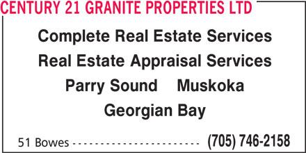 Century 21 Granite Properties Ltd (705-746-2158) - Display Ad - CENTURY 21 GRANITE PROPERTIES LTD Complete Real Estate Services Real Estate Appraisal Services Parry Sound    Muskoka Georgian Bay (705) 746-2158 51 Bowes -----------------------