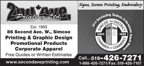 Second Ave Printing Ltd (519-426-7271) - Display Ad - Signs, Screen Printing, Embroidery Est. 1969 86 Second Ave. W., Simcoe Printing & Graphic Design Promotional Products Corporate Apparel Free Quotes or Written Estimates Call... 519 -426-7271 www.secondaveprinting.com 1-888-426-7271/Fax: 519-426-7107