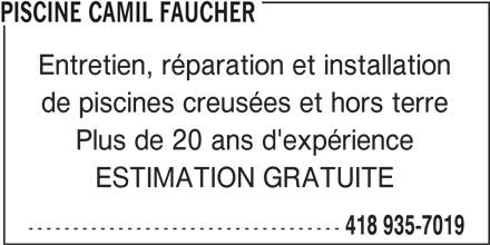 Piscine Camil Faucher (418-935-7019) - Annonce illustrée======= - PISCINE CAMIL FAUCHER Entretien, réparation et installation de piscines creusées et hors terre Plus de 20 ans d'expérience ESTIMATION GRATUITE ----------------------------------- 418 935-7019