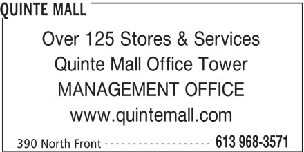 Quinte Mall (613-968-3571) - Display Ad - Over 125 Stores & Services Quinte Mall Office Tower MANAGEMENT OFFICE www.quintemall.com ------------------- 613 968-3571 390 North Front QUINTE MALL
