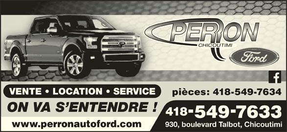 Automobiles Perron Ford Chicoutimi Inc (418-549-7633) - Annonce illustrée======= - VENTE   LOCATION   SERVICEVENTE   LOCATION   SERVICE pièces: 418-549-7634 ON VA S ENTENDRE !ONVAS ENTENDRE! 418 5497633 930, boulevard Talbot, Chicoutimi www.perronautoford.com