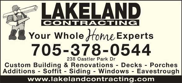 Lakeland Contracting (705-378-0544) - Display Ad - LAKELAND Your Whole ExpertsYo 238 Oastler Park D CONTRACTING 705-378-0544 Custom Building & Renovations - Decks - Porche Additions - Soffit - Siding - Windows - Eavestroug www.lakelandcontracting.co