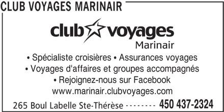 Club Voyages Marinair (450-437-2324) - Annonce illustrée======= - Spécialiste croisières   Assurances voyages Voyages d'affaires et groupes accompagnés Rejoignez-nous sur Facebook www.marinair.clubvoyages.com -------- 450 437-2324 265 Boul Labelle Ste-Thérèse CLUB VOYAGES MARINAIR