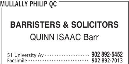 Philip Mullally QC (902-892-5452) - Display Ad - MULLALLY PHILIP QC BARRISTERS & SOLICITORS QUINN ISAAC Barr ------------------- 902 892-5452 51 University Av -------------------------- Facsimile 902 892-7013