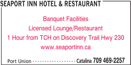 Seaport Inn Hotel & Restaurant (709-469-2257) - Annonce illustrée======= - Banquet Facilities Licensed Lounge/Restaurant 1 Hour from TCH on Discovery Trail Hwy 230 www.seaportinn.ca ------------------ Catalina 709 469-2257 Port Union SEAPORT INN HOTEL & RESTAURANT