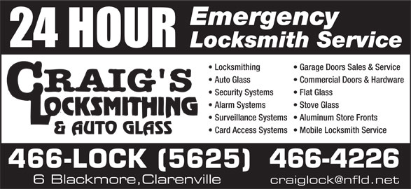 Craig's Self Storage (709-466-5625) - Display Ad - Emergency Locksmith Service Locksmithing Garage Doors Sales & Service Auto Glass Commercial Doors & Hardware Security Systems Flat Glass Alarm Systems Stove Glass Surveillance Systems  Aluminum Store Fronts Card Access Systems  Mobile Locksmith Service 466-4226 466-LOCK (5625) 6 Blackmore,Clarenville