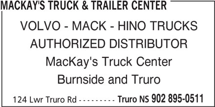 MacKay's Truck & Trailer Center (902-895-0511) - Display Ad - MACKAY'S TRUCK & TRAILER CENTER VOLVO - MACK - HINO TRUCKS AUTHORIZED DISTRIBUTOR MacKay's Truck Center Burnside and Truro 124 Lwr Truro Rd --------- Truro NS 902 895-0511