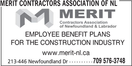 Merit Contractors Association of NL (709-576-3748) - Display Ad - MERIT CONTRACTORS ASSOCIATION OF NL EMPLOYEE BENEFIT PLANS FOR THE CONSTRUCTION INDUSTRY www.merit-nl.ca 709 576-3748 213-446 Newfoundland Dr ----------