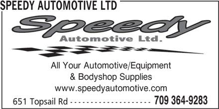 Speedy Automotive Ltd (709-364-9283) - Display Ad - SPEEDY AUTOMOTIVE LTD All Your Automotive/Equipment & Bodyshop Supplies www.speedyautomotive.com 709 364-9283 651 Topsail Rd --------------------