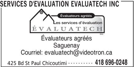 Services D'Evaluation Evaluatech Inc (418-696-0248) - Annonce illustrée======= - 418 696-0248 425 Bd St Paul Chicoutimi SERVICES D'EVALUATION EVALUATECH INC Évaluateurs agréés Les services d évaluation Évaluateurs agréés Saguenay ----------