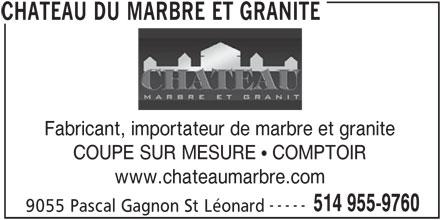 Château Du Marbre Et Granite (514-955-9760) - Annonce illustrée======= - Fabricant, importateur de marbre et granite COUPE SUR MESURE  COMPTOIR www.chateaumarbre.com ----- 514 955-9760 9055 Pascal Gagnon St Léonard CHATEAU DU MARBRE ET GRANITE