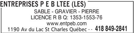 Les Entreprises P E B Ltée (418-849-2841) - Annonce illustrée======= - ENTREPRISES P E B LTEE (LES) SABLE - GRAVIER - PIERRE LICENCE R B Q: 1353-1553-76 www.entpeb.com -- 418 849-2841 1190 Av du Lac St Charles Québec
