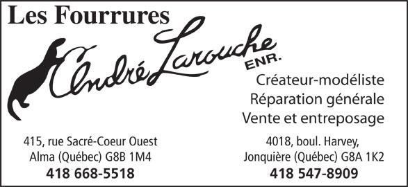 Les Fourrures André Larouche Enr (418-547-8909) - Annonce illustrée======= - Créateur-modéliste Réparation générale Vente et entreposage 415, rue Sacré-Coeur Ouest 4018, boul. Harvey, Alma (Québec) G8B 1M4 Jonquière (Québec) G8A 1K2 418 668-5518 418 547-8909
