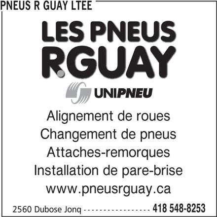 Pneus R Guay Ltee (418-548-8253) - Annonce illustrée======= - PNEUS R GUAY LTEE Alignement de roues Changement de pneus Attaches-remorques Installation de pare-brise www.pneusrguay.ca 418 548-8253 2560 Dubose Jonq -----------------