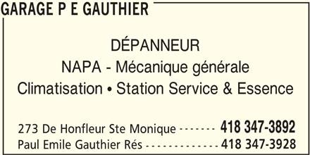 Garage P E Gauthier (418-347-3892) - Annonce illustrée======= - GARAGE P E GAUTHIER NAPA - Mécanique générale Climatisation  Station Service & Essence ------- 418 347-3892 273 De Honfleur Ste Monique 418 347-3928 Paul Emile Gauthier Rés DÉPANNEUR ------------- GARAGE P E GAUTHIER