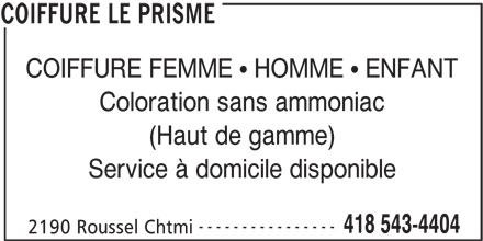 Coiffure Le Prisme (418-543-4404) - Annonce illustrée======= - Coloration sans ammoniac COIFFURE FEMME   HOMME   ENFANT (Haut de gamme) Service à domicile disponible ---------------- 418 543-4404 2190 Roussel Chtmi COIFFURE LE PRISME