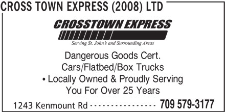 Cross Town Express (2008) Ltd (709-579-3177) - Display Ad - Dangerous Goods Cert. Cars/Flatbed/Box Trucks Locally Owned & Proudly Serving You For Over 25 Years ---------------- 709 579-3177 1243 Kenmount Rd CROSS TOWN EXPRESS (2008) LTD