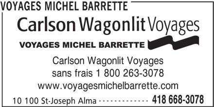 Voyages Michel Barrette (418-668-3078) - Annonce illustrée======= - Wagonlit Voyages Carlson Carlson Wagonlit Voyages sans frais 1 800 263-3078 www.voyagesmichelbarrette.com ------------- 418 668-3078 10 100 St-Joseph Alma VOYAGES MICHEL BARRETTE