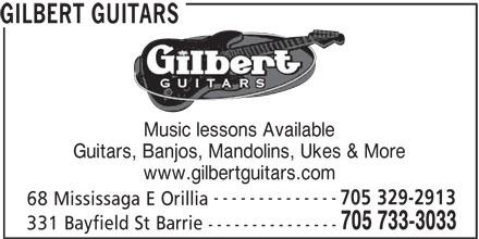 Gilbert Guitars (705-733-3033) - Display Ad - Music lessons Available Guitars, Banjos, Mandolins, Ukes & More www.gilbertguitars.com -------------- 705 329-2913 68 Mississaga E Orillia 705 733-3033 331 Bayfield St Barrie --------------- GILBERT GUITARS