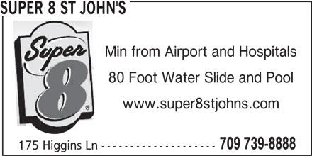 Super 8 St. John's (709-739-8888) - Annonce illustrée======= - SUPER 8 ST JOHN'S Min from Airport and Hospitals 80 Foot Water Slide and Pool www.super8stjohns.com 709 739-8888 175 Higgins Ln --------------------