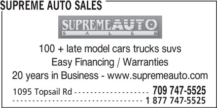 Supreme Auto Sales (709-747-5525) - Display Ad - SUPREME AUTO SALES 100 + late model cars trucks suvs Easy Financing / Warranties 20 years in Business - www.supremeauto.com 709 747-5525 1095 Topsail Rd ------------------- --------------------------------- 1 877 747-5525