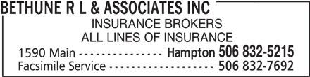 Bethune R L & Associates Inc (506-832-5215) - Display Ad - INSURANCE BROKERS ALL LINES OF INSURANCE Hampton 506 832-5215 1590 Main --------------- Facsimile Service ------------------- 506 832-7692 BETHUNE R L & ASSOCIATES INC