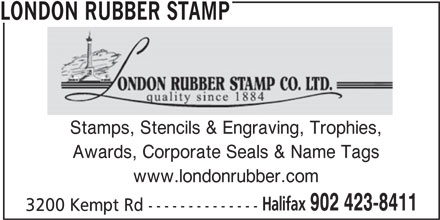 London Rubber Stamp Co Ltd (902-423-8411) - Display Ad - LONDON RUBBER STAMP Stamps, Stencils & Engraving, Trophies, Awards, Corporate Seals & Name Tags www.londonrubber.com Halifax 902 423-8411 3200 Kempt Rd --------------