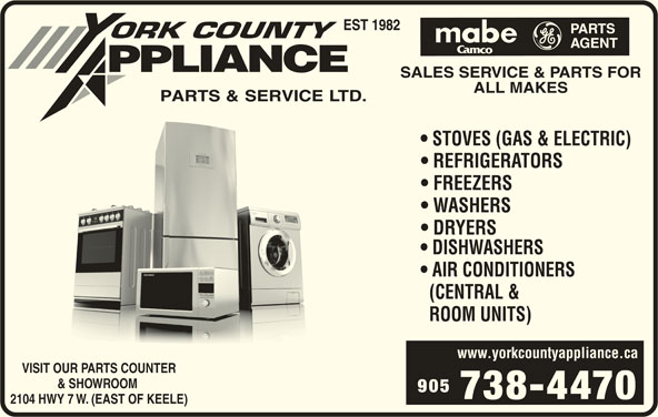 York County Air Conditioning (905-738-4470) - Display Ad - ALL MAKES SALES SERVICE & PARTS FOR STOVES (GAS & ELECTRIC) REFRIGERATORS FREEZERS WASHERS DRYERS DISHWASHERS AIR CONDITIONERS (CENTRAL & ROOM UNITS) www.yorkcountyappliance.ca VISIT OUR PARTS COUNTER & SHOWROOM 905 738-4470 2104 HWY 7 W. (EAST OF KEELE)