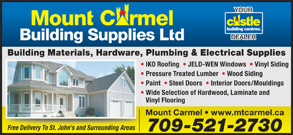 Mount Carmel Building Supplies Ltd (709-521-2730) - Display Ad - IKO Roofing    JELD-WEN Windows    Vinyl Siding Pressure Treated Lumber    Wood Siding Paint    Steel Doors    Interior Doors/Mouldings Wide Selection of Hardwood, Laminate and Vinyl Flooring Mount Carmel   www.mtcarmel.ca Free Delivery To St. John s and Surrounding Areas 709-521-2730 YOUR DEALER Building Materials, Hardware, Plumbing & Electrical Supplies