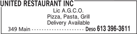 United Restaurant Inc (613-396-3611) - Annonce illustrée======= - Pizza, Pasta, Grill Delivery Available Deso 613 396-3611 349 Main --------------------- Lic A.G.C.O. UNITED RESTAURANT INC