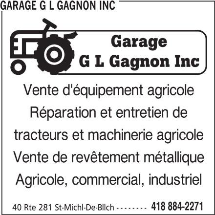 Garage G L Gagnon Inc (418-884-2271) - Annonce illustrée======= - GARAGE G L GAGNON INC tracteurs et machinerie agricole Vente de revêtement métallique Agricole, commercial, industriel 418 884-2271 40 Rte 281 St-Michl-De-Bllch -------- Réparation et entretien de Vente d'équipement agricole