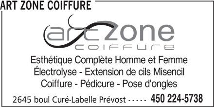 Art Zone Coiffure (450-224-5738) - Annonce illustrée======= - Esthétique Complète Homme et Femme Électrolyse - Extension de cils Misencil Coiffure - Pédicure - Pose d'ongles 450 224-5738 2645 boul Curé-Labelle Prévost ----- ART ZONE COIFFURE
