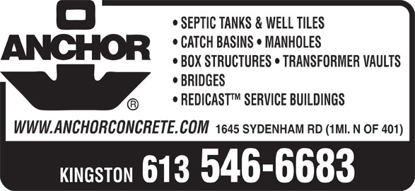 Anchor Concrete Products Ltd (613-546-6683) - Display Ad - CATCH BASINS   MANHOLES BOX STRUCTURES   TRANSFORMER VAULTS BRIDGES REDICAST  SERVICE BUILDINGS WWW.ANCHORCONCRETE.COM 1645 SYDENHAM RD (1MI. N OF 401) KINGSTON 613 546-6683 SEPTIC TANKS & WELL TILES