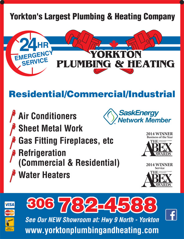 Yorkton Plumbing & Heating (306-782-4588) - Display Ad - 2014 WINNER Business of the Year Gas Fitting Fireplaces, etc Refrigeration (Commercial & Residential) 2014 WINNER Service Water Heaters 306 782-4588 See Our NEW Showroom at: Hwy 9 North - Yorkton www.yorktonplumbingandheating.com Sheet Metal Work Yorkton's Largest Plumbing & Heating Company HR 24 YORKTON EMERGENCYSERVICE PLUMBING & HEATING Residential/Commercial/Industrial Air Conditioners