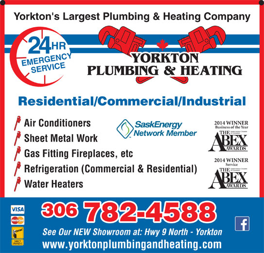 Yorkton Plumbing & Heating (306-782-4588) - Display Ad - Yorkton's Largest Plumbing & Heating Company HR 24 YORKTON EMERGENCYSERVICE PLUMBING & HEATING Residential/Commercial/Industrial 2014 WINNER Air Conditioners Business of the Year Sheet Metal Work Gas Fitting Fireplaces, etc 2014 WINNER Service Refrigeration (Commercial & Residential) Water Heaters 306 782-4588 See Our NEW Showroom at: Hwy 9 North - Yorkton www.yorktonplumbingandheating.com