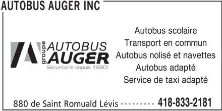 Autobus Auger Inc (418-833-2181) - Annonce illustrée======= - Transport en commun Autobus nolisé et navettes Autobus adapté Service de taxi adapté --------- 880 de Saint Romuald Lévis AUTOBUS AUGER INC 418-833-2181 Autobus scolaire