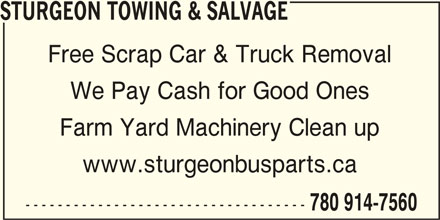 Sturgeon Towing & Salvage (780-914-7560) - Display Ad - STURGEON TOWING & SALVAGE Free Scrap Car & Truck Removal We Pay Cash for Good Ones Farm Yard Machinery Clean up www.sturgeonbusparts.ca ----------------------------------- 780 914-7560