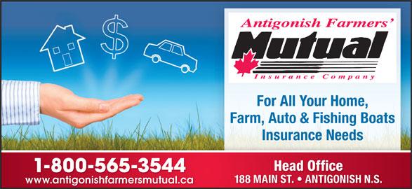 Antigonish Farmers' Mutual Insurance Co (902-863-3544) - Display Ad - For All Your Home, Farm, Auto & Fishing Boats Insurance Needs Head Office 1-800-565-3544 188 MAIN ST.   ANTIGONISH N.S. www.antigonishfarmersmutual.cawww.antigonishfarmersmutual.ca