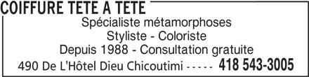 Coiffure Tête A Tête (418-543-3005) - Annonce illustrée======= - 490 De L'Hôtel Dieu Chicoutimi ----- COIFFURE TETE A TETE Spécialiste métamorphoses Styliste - Coloriste Depuis 1988 - Consultation gratuite 418 543-3005