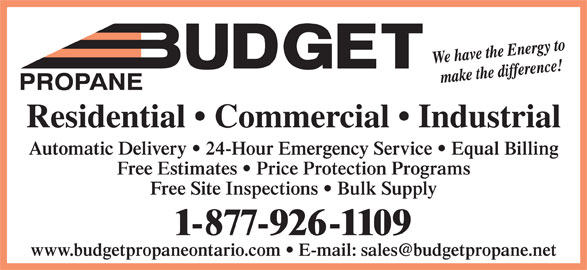 Budget Propane (705-687-5608) - Display Ad - 1-877-926-1109 Free Site Inspections   Bulk Supply Residential   Commercial   Industrial Automatic Delivery   24-Hour Emergency Service   Equal Billing Free Estimates   Price Protection Programs PROPANE